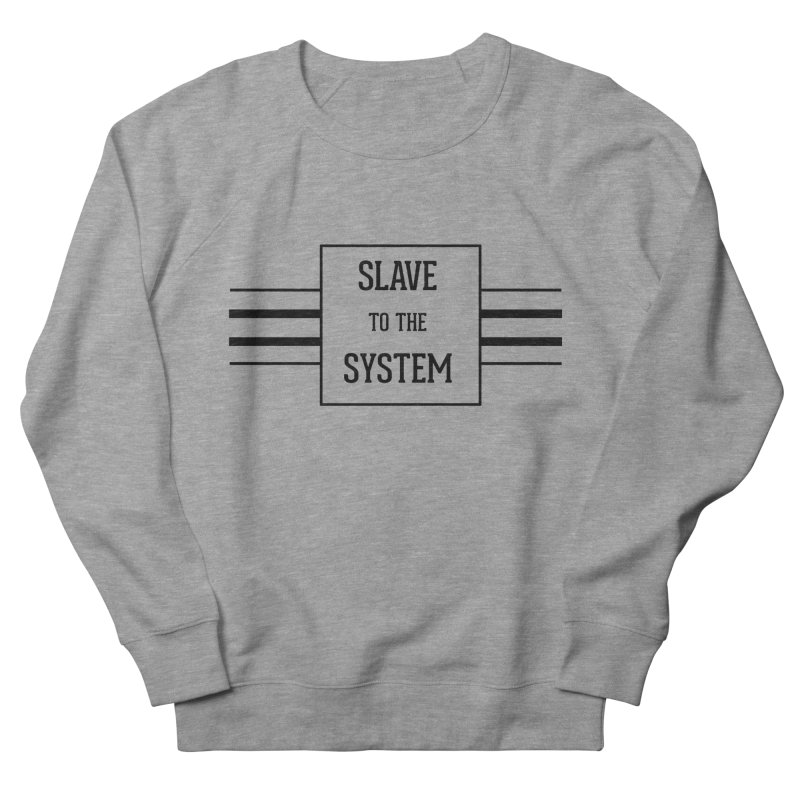 Slave to the System Men's French Terry Sweatshirt by lostsigil's Artist Shop
