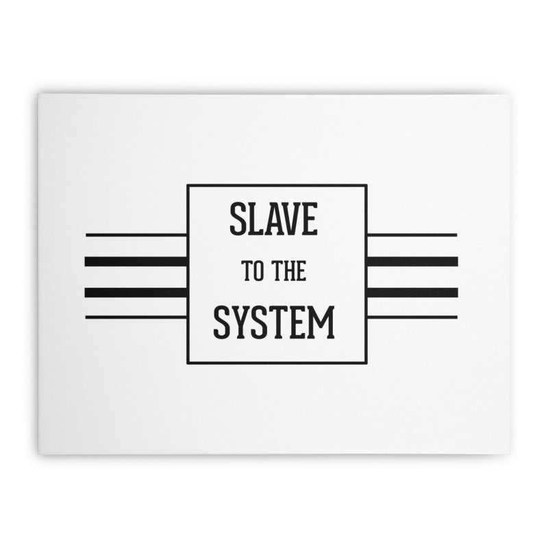 Slave to the System Home Stretched Canvas by lostsigil's Artist Shop