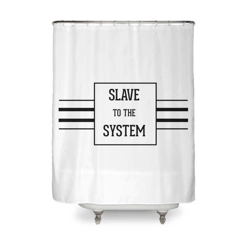 Slave to the System Home Shower Curtain by lostsigil's Artist Shop