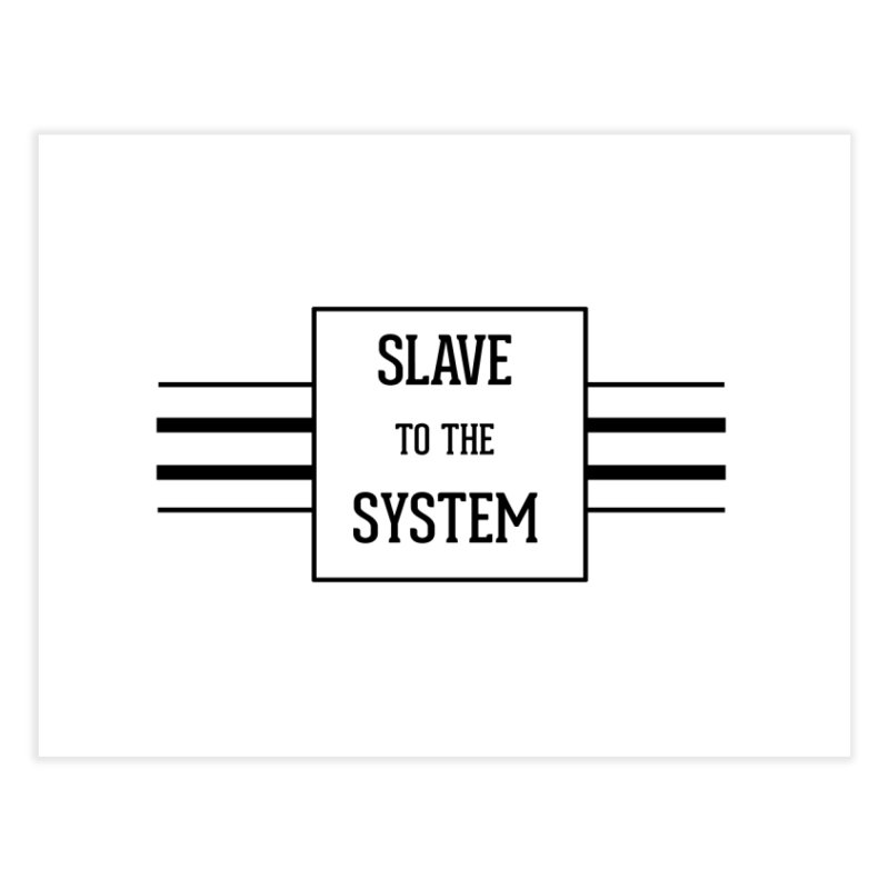 Slave to the System Home Fine Art Print by lostsigil's Artist Shop