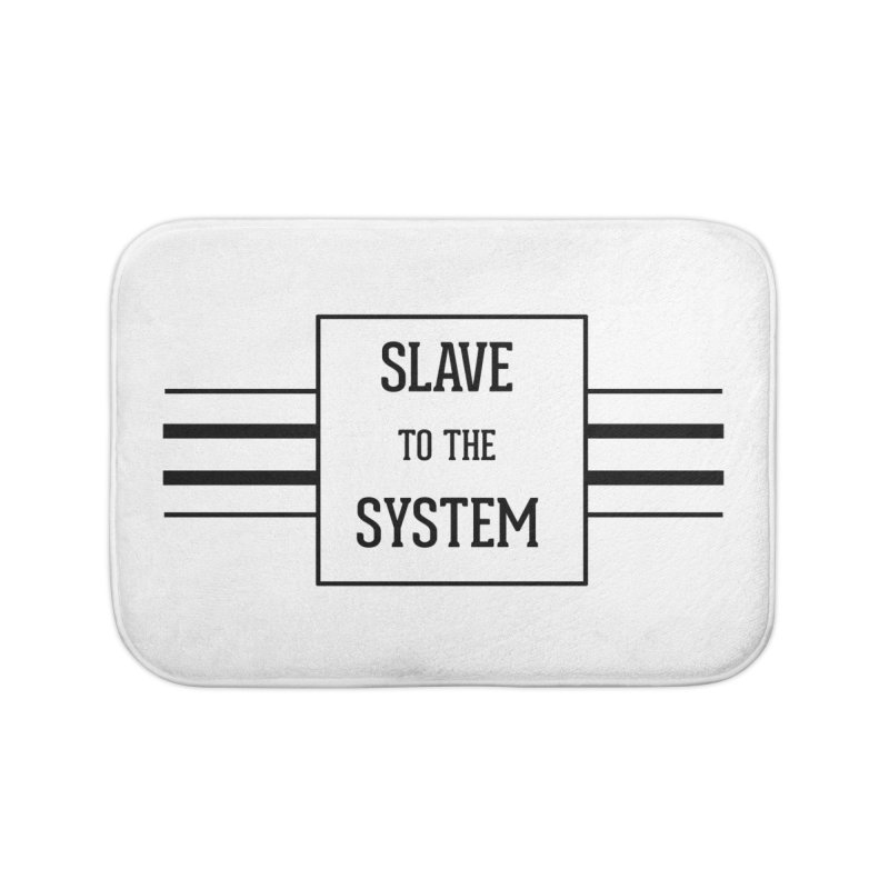 Slave to the System Home Bath Mat by lostsigil's Artist Shop