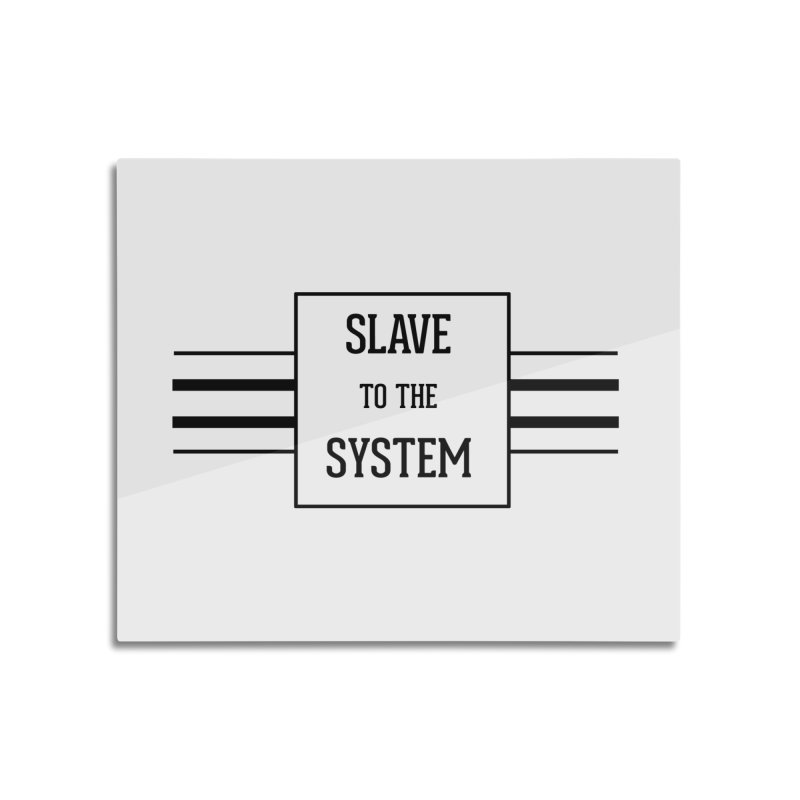 Slave to the System Home Mounted Acrylic Print by lostsigil's Artist Shop