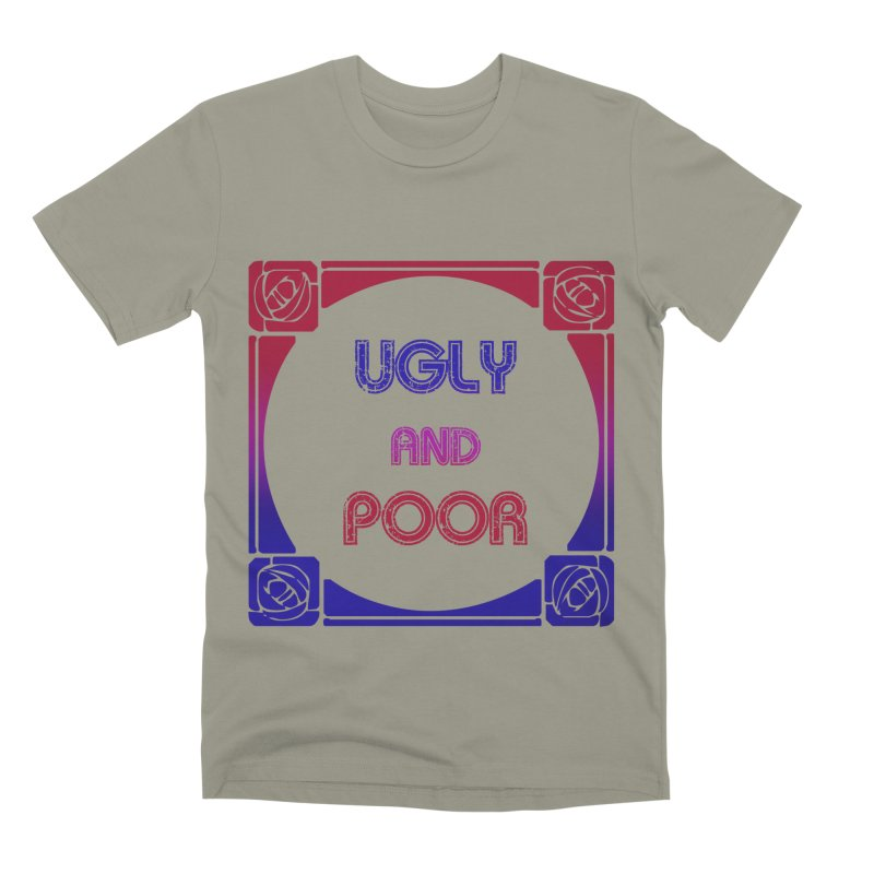 Ugly and Poor Men's Premium T-Shirt by lostsigil's Artist Shop