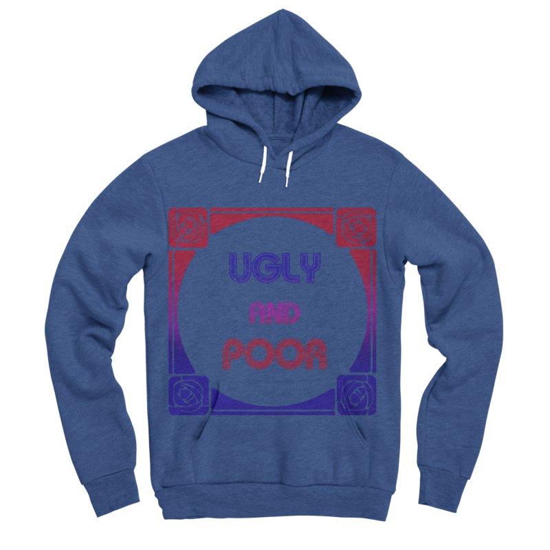 Ugly and Poor Men's Sponge Fleece Pullover Hoody by lostsigil's Artist Shop