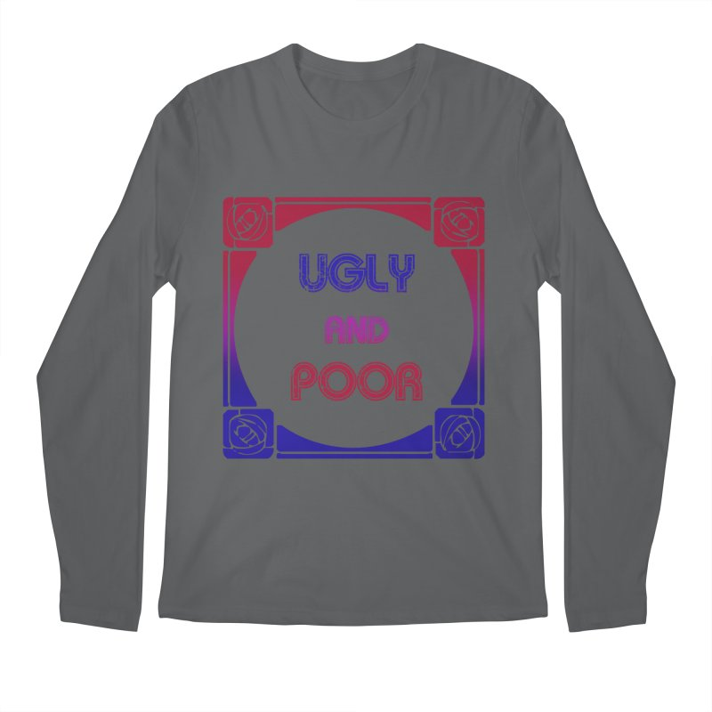 Ugly and Poor Men's Longsleeve T-Shirt by lostsigil's Artist Shop