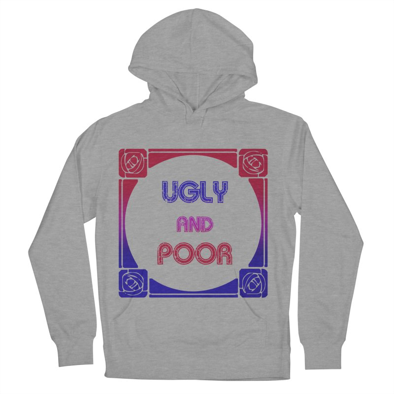 Ugly and Poor Women's French Terry Pullover Hoody by lostsigil's Artist Shop