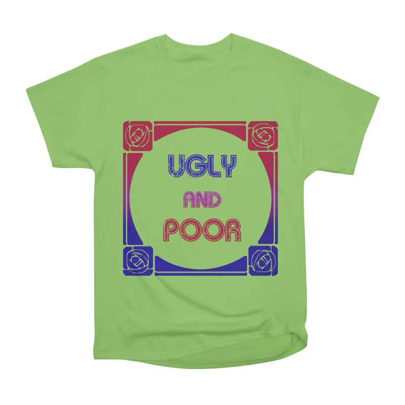 Ugly and Poor Men's Heavyweight T-Shirt by lostsigil's Artist Shop