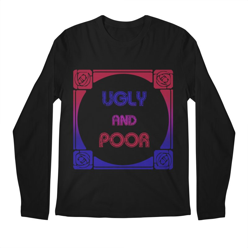 Ugly and Poor Men's Regular Longsleeve T-Shirt by lostsigil's Artist Shop