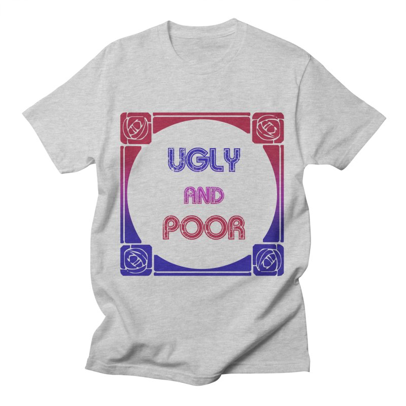 Ugly and Poor Women's Regular Unisex T-Shirt by lostsigil's Artist Shop