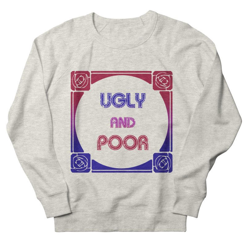 Ugly and Poor Men's French Terry Sweatshirt by lostsigil's Artist Shop