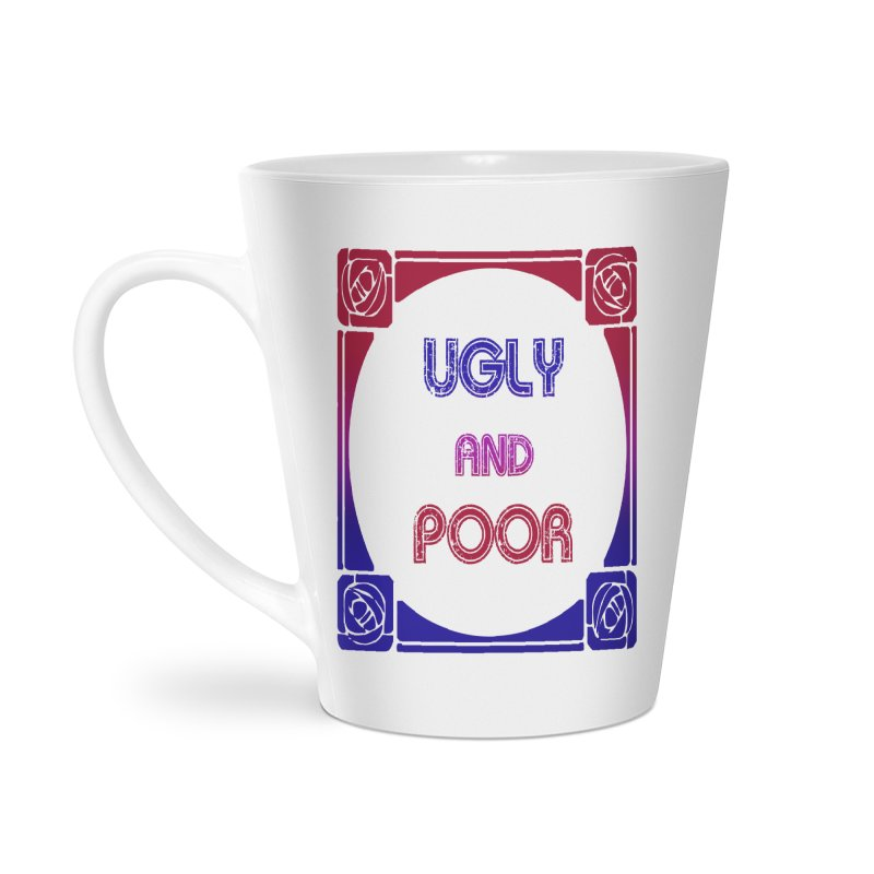 Ugly and Poor Accessories Latte Mug by lostsigil's Artist Shop