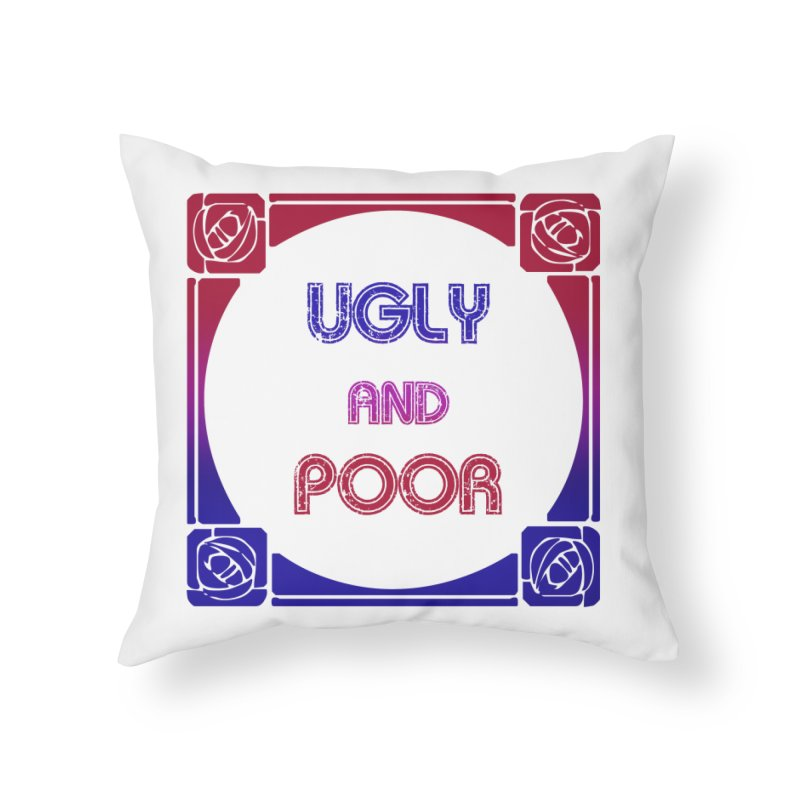 Ugly and Poor Home Throw Pillow by lostsigil's Artist Shop
