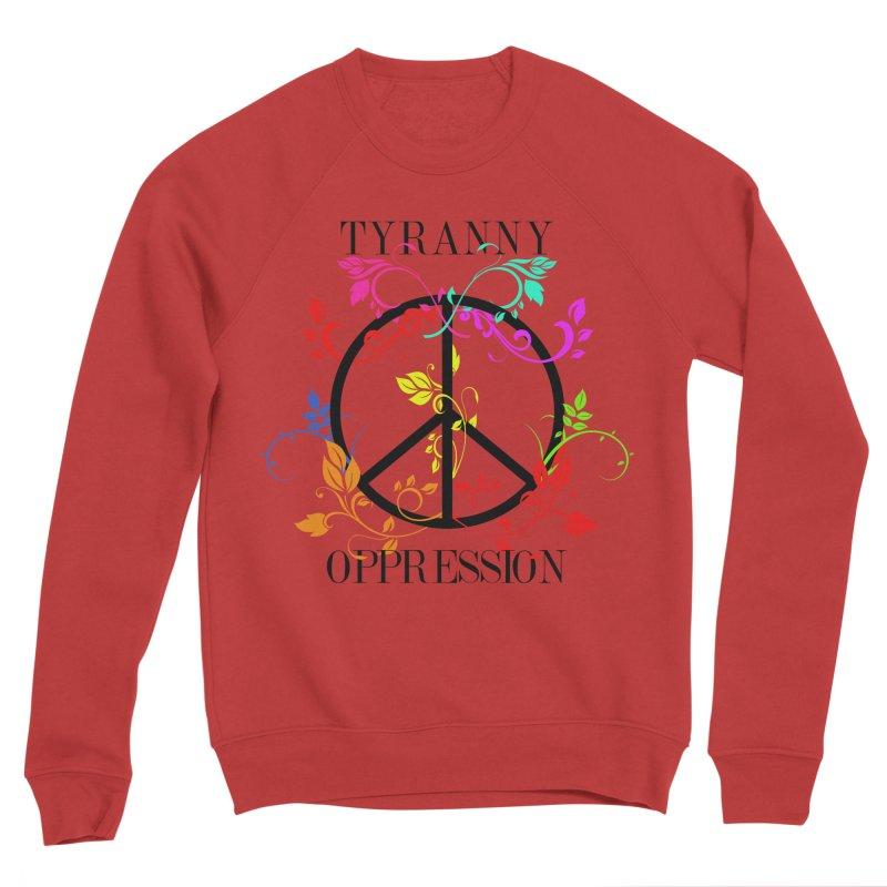 All you need is Oppression Men's Sponge Fleece Sweatshirt by lostsigil's Artist Shop