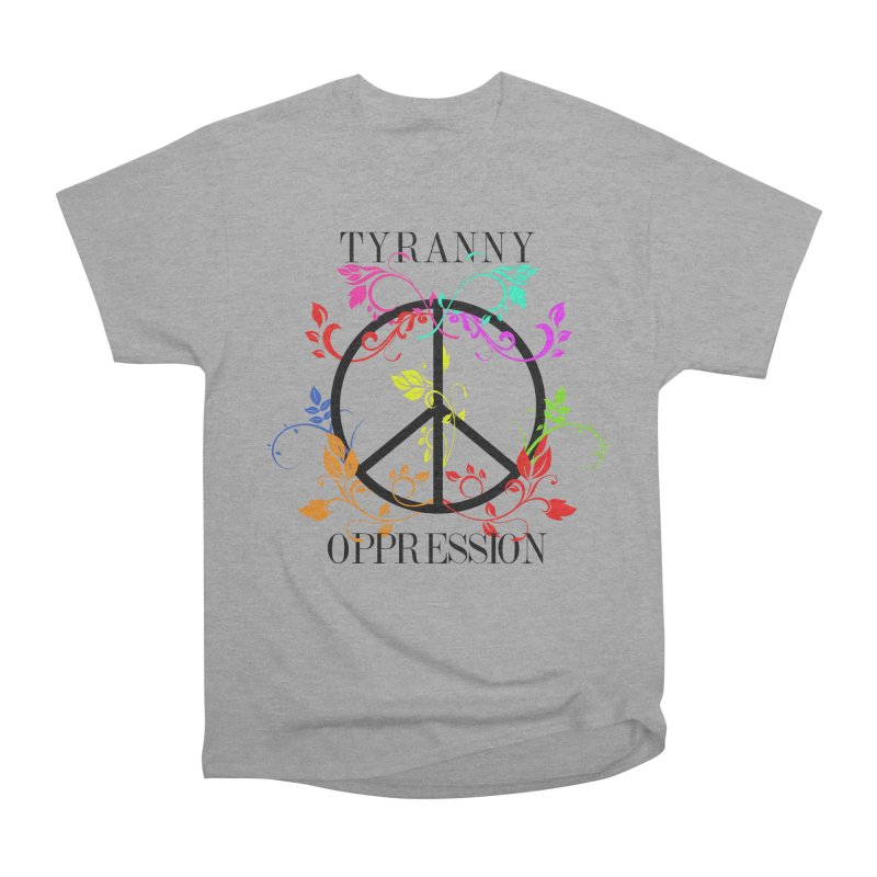 All you need is Oppression Men's Heavyweight T-Shirt by lostsigil's Artist Shop