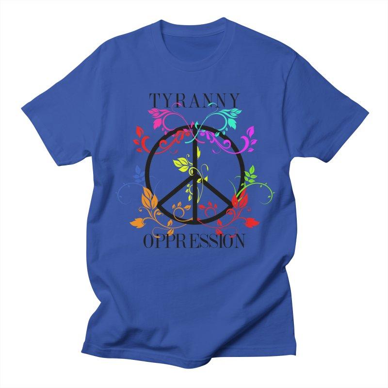 All you need is Oppression Men's Regular T-Shirt by lostsigil's Artist Shop