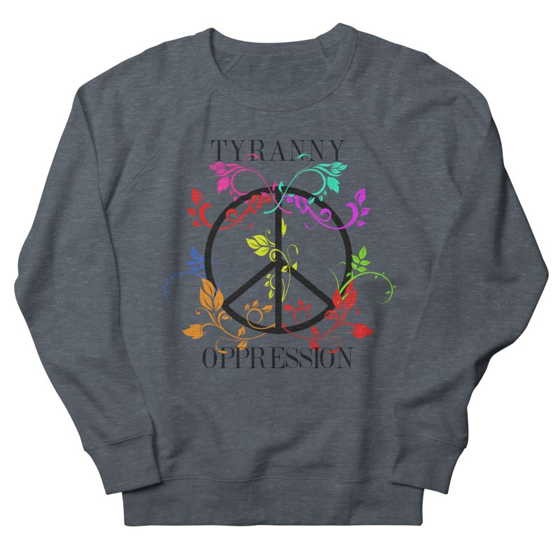 All you need is Oppression Women's French Terry Sweatshirt by lostsigil's Artist Shop
