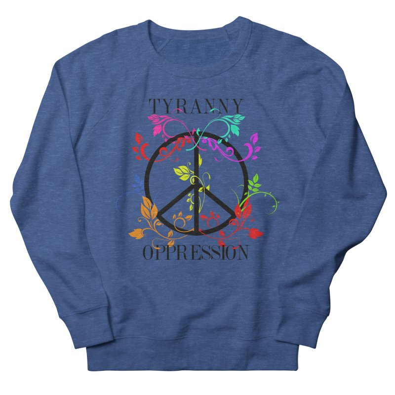 All you need is Oppression Men's French Terry Sweatshirt by lostsigil's Artist Shop