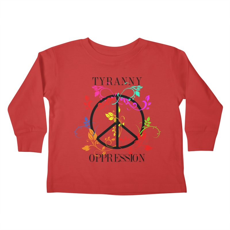 All you need is Oppression Kids Toddler Longsleeve T-Shirt by lostsigil's Artist Shop
