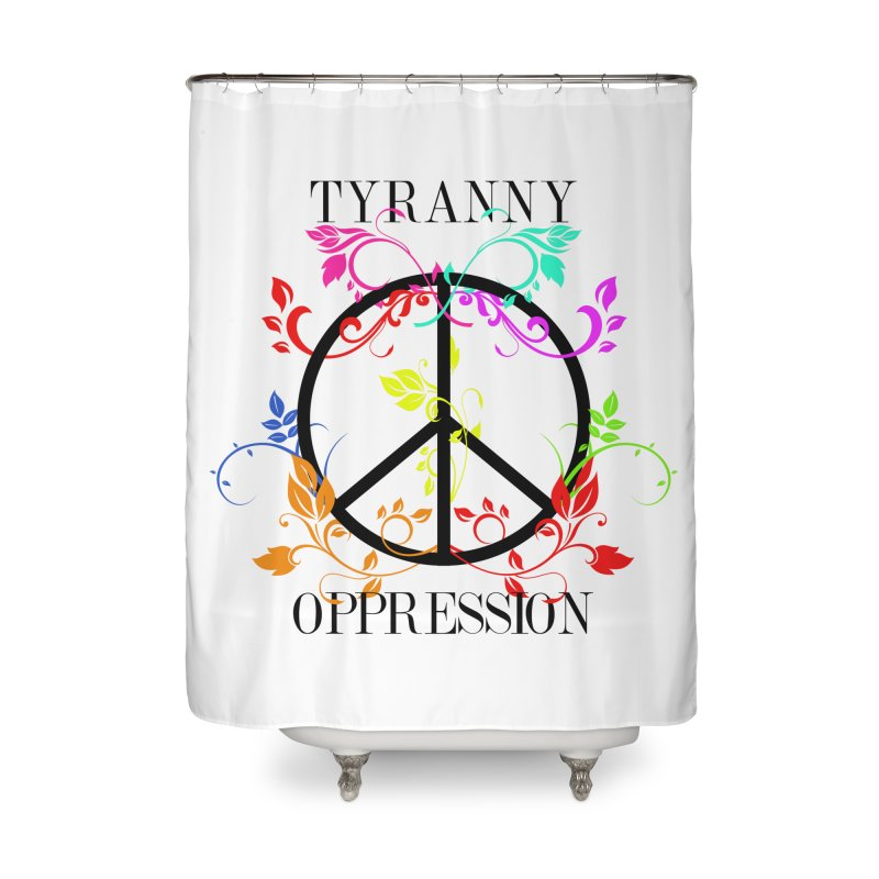 All you need is Oppression Home Shower Curtain by lostsigil's Artist Shop