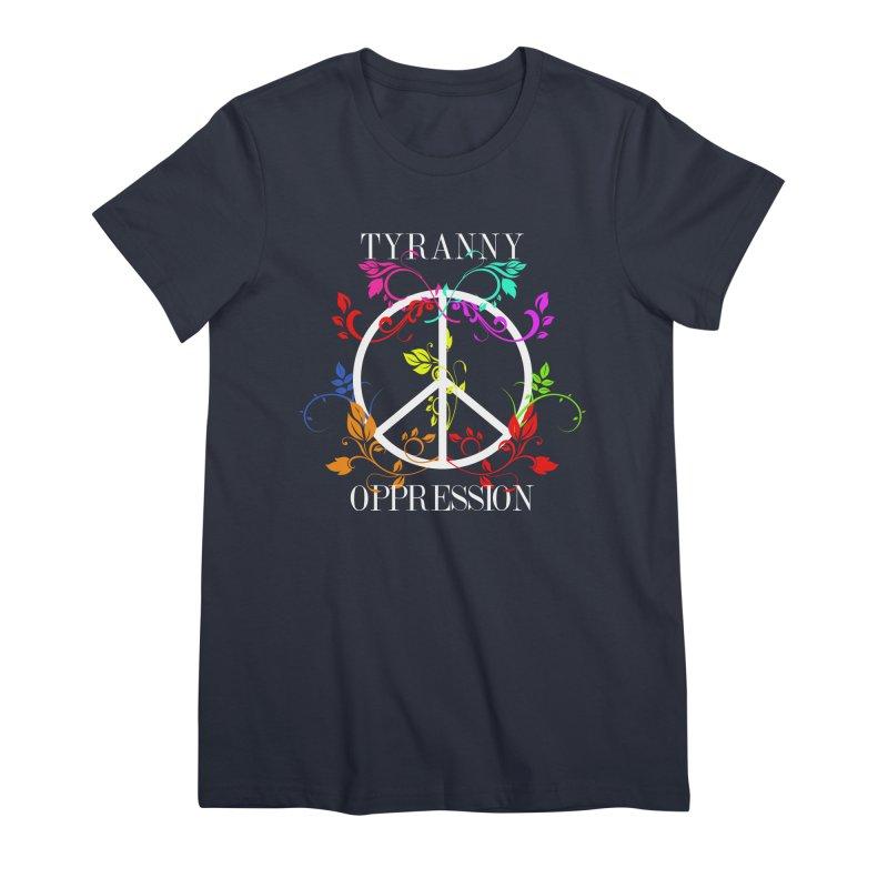 All you need is Oppression Dark Women's Premium T-Shirt by lostsigil's Artist Shop