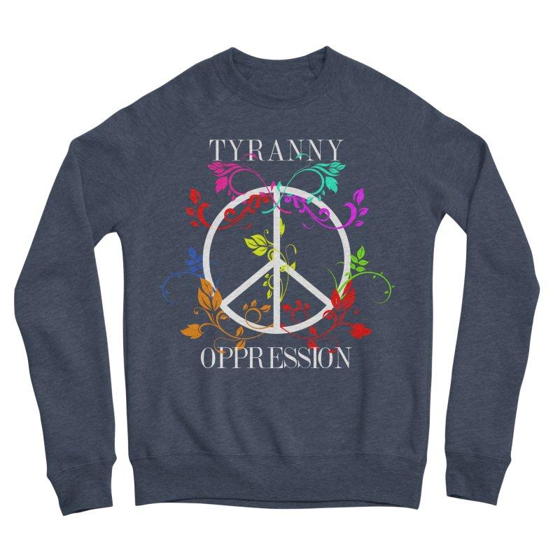 All you need is Oppression Women's Sponge Fleece Sweatshirt by lostsigil's Artist Shop