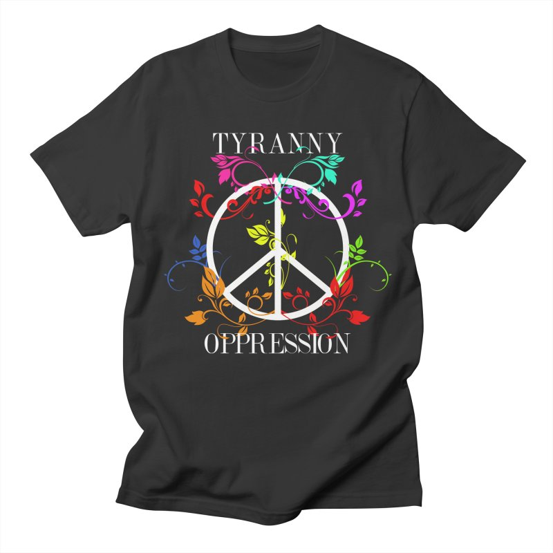 All you need is Oppression Men's Regular T-Shirt by lostsigil's Artist Shop