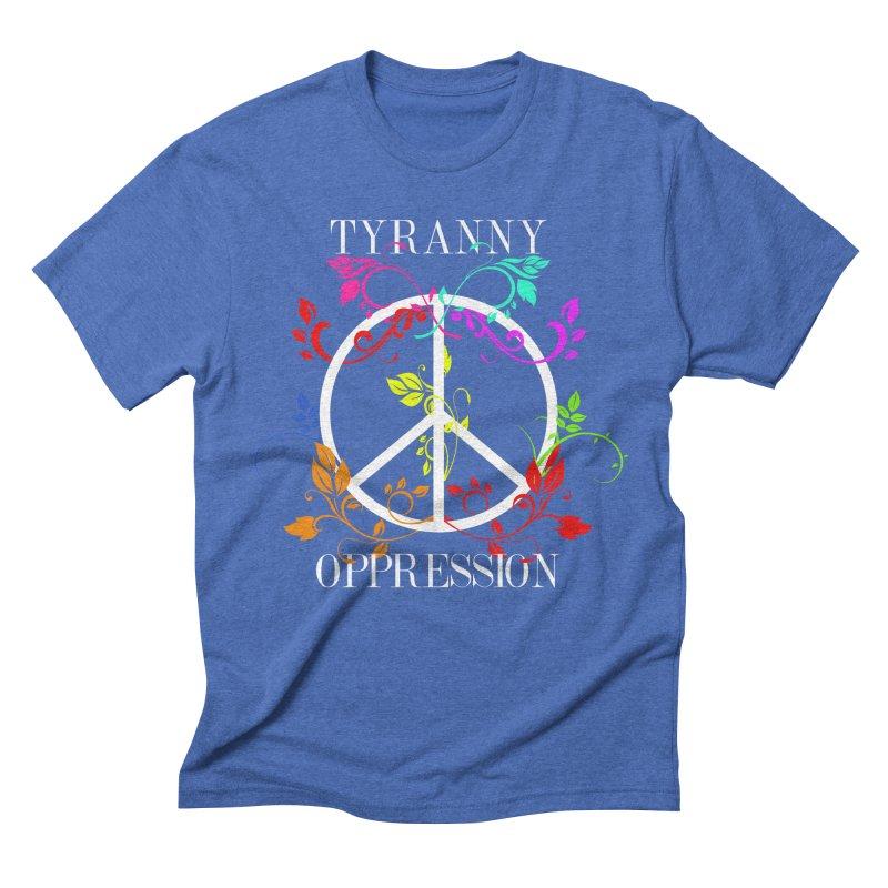 All you need is Oppression Dark Men's Triblend T-Shirt by lostsigil's Artist Shop