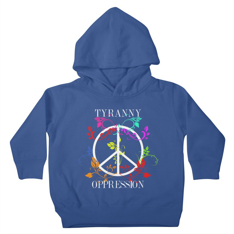 All you need is Oppression Kids Toddler Pullover Hoody by lostsigil's Artist Shop