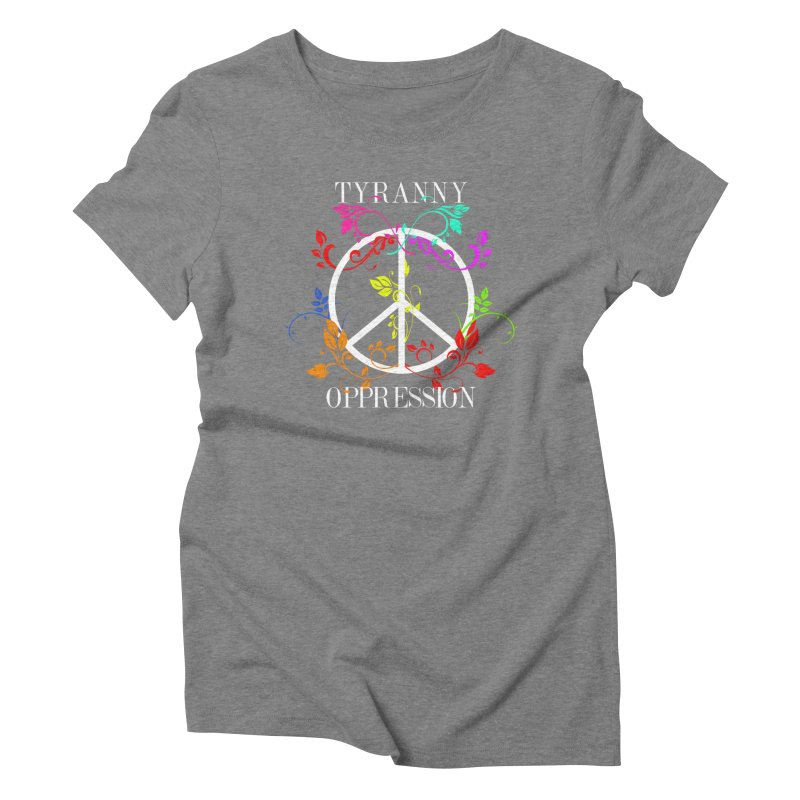 All you need is Oppression Women's Triblend T-Shirt by lostsigil's Artist Shop