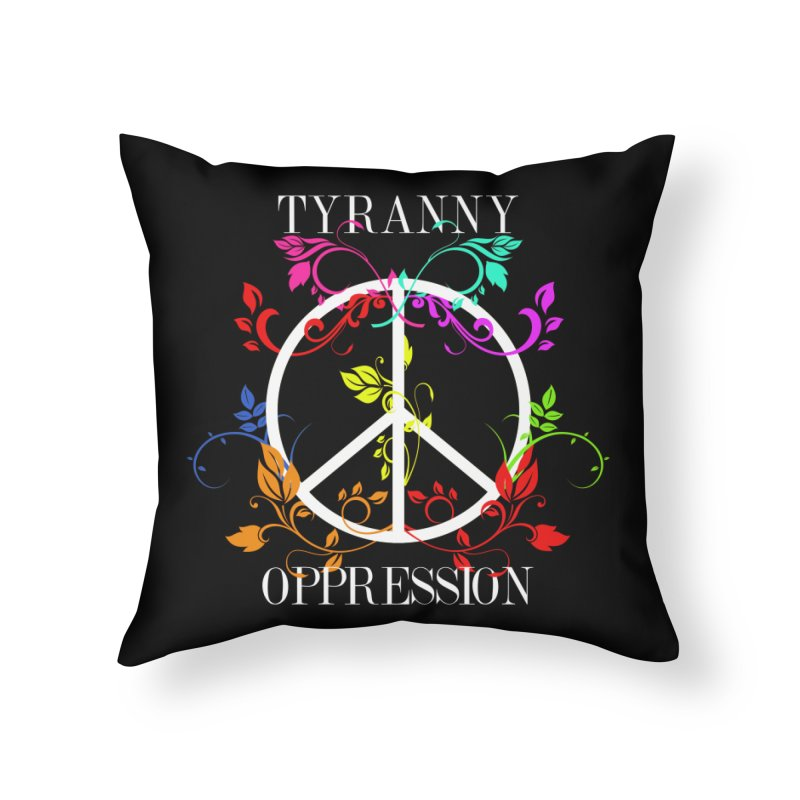 All you need is Oppression Home Throw Pillow by lostsigil's Artist Shop
