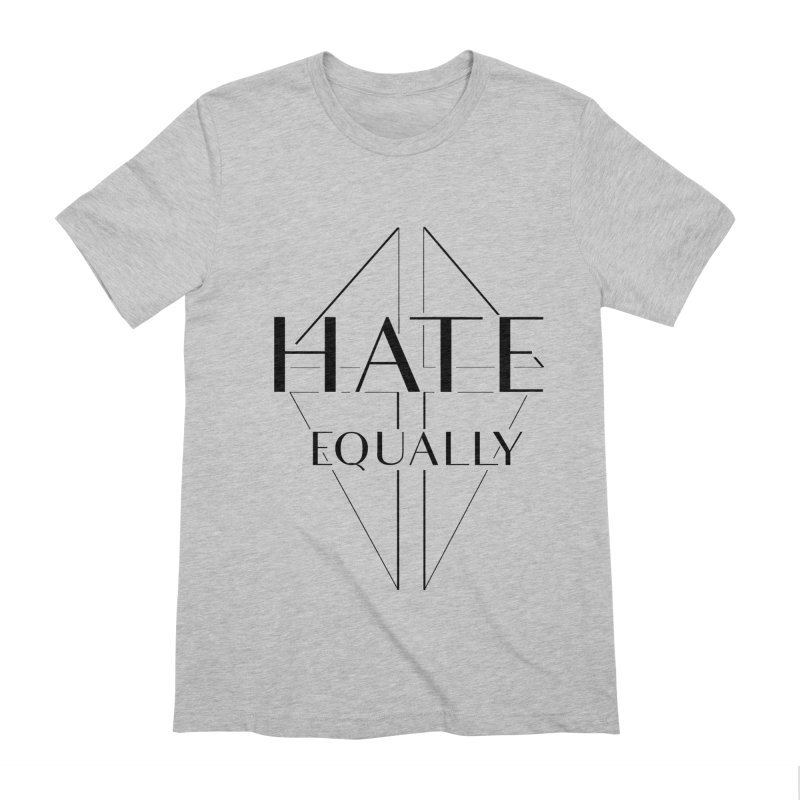 Hate equally Men's Extra Soft T-Shirt by lostsigil's Artist Shop