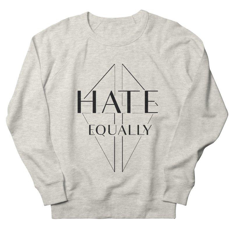 Hate equally Women's French Terry Sweatshirt by lostsigil's Artist Shop