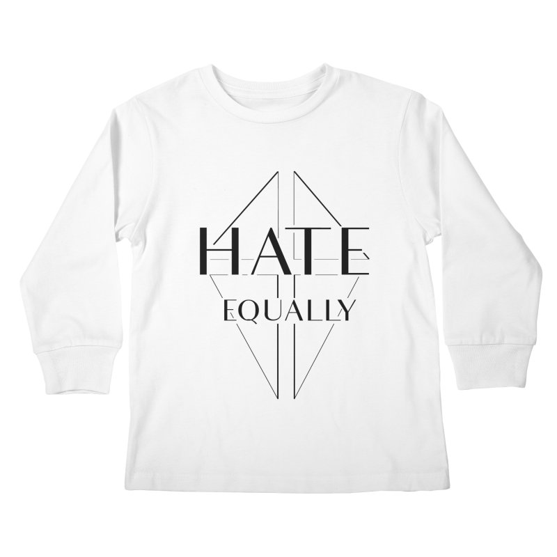 Hate equally Kids Longsleeve T-Shirt by lostsigil's Artist Shop
