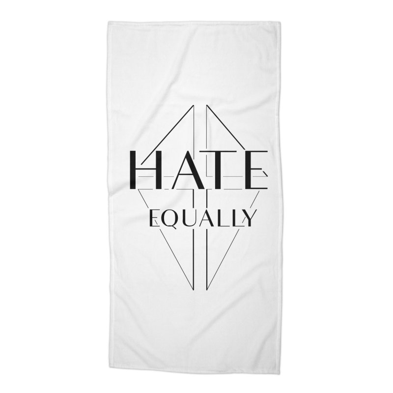Hate equally Accessories Beach Towel by lostsigil's Artist Shop