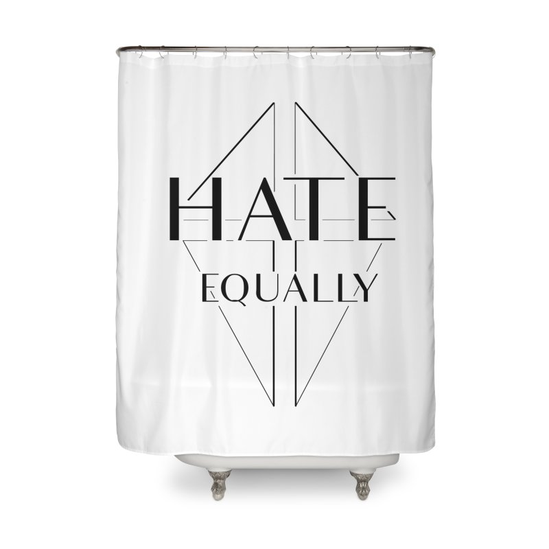 Hate equally Home Shower Curtain by lostsigil's Artist Shop