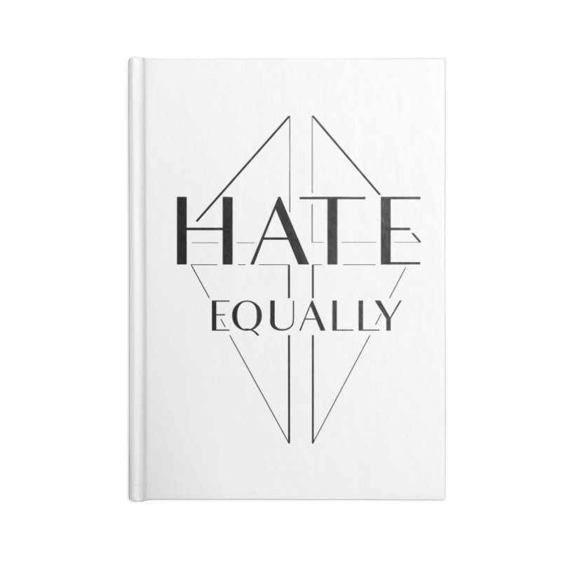 Hate equally Accessories Lined Journal Notebook by lostsigil's Artist Shop