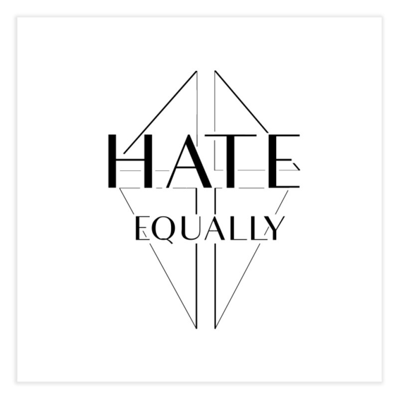 Hate equally Home Fine Art Print by lostsigil's Artist Shop