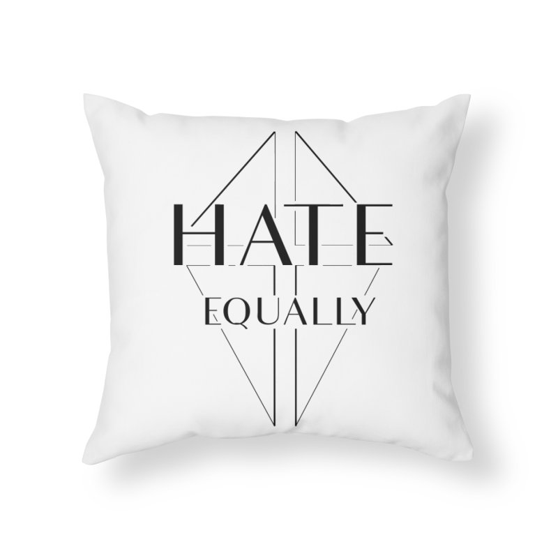 Hate equally Home Throw Pillow by lostsigil's Artist Shop