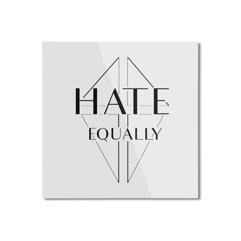 Hate equally Home Mounted Aluminum Print by lostsigil's Artist Shop