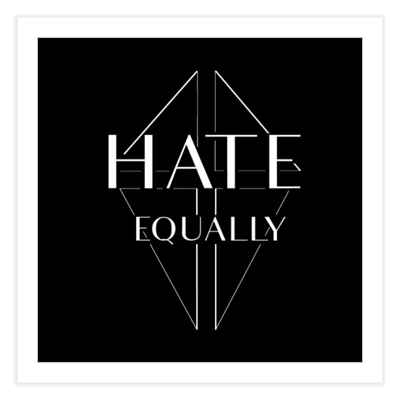 Hate equally dark Home Fine Art Print by lostsigil's Artist Shop