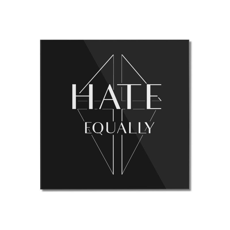 Hate equally dark Home Mounted Acrylic Print by lostsigil's Artist Shop