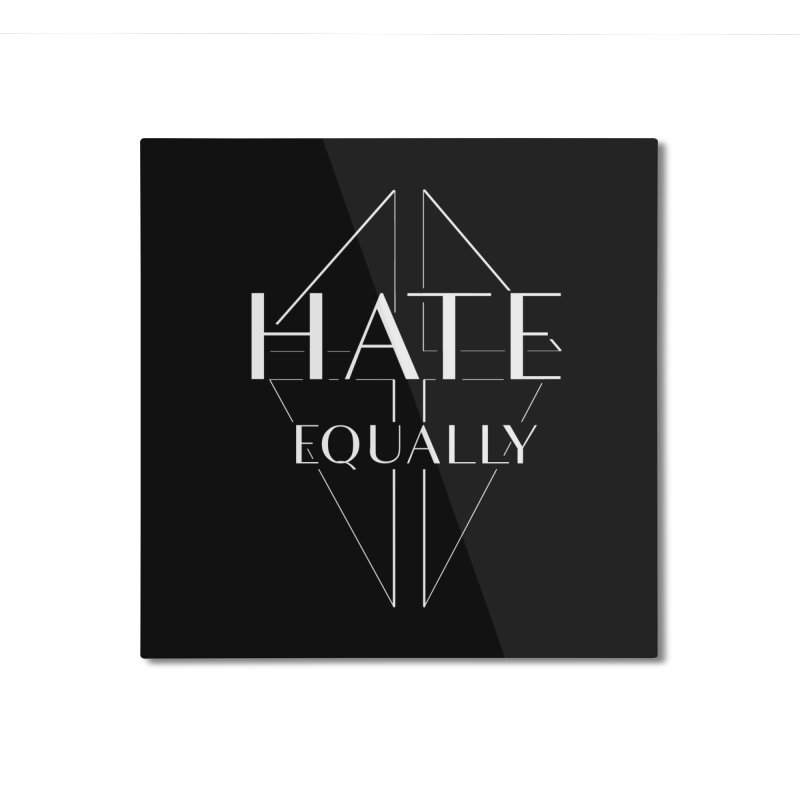 Hate equally dark Home Mounted Aluminum Print by lostsigil's Artist Shop
