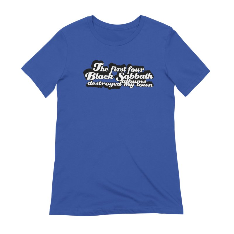 The First Four Black Sabbath Albums Destroyed My Town. Women's T-Shirt by Punk Rock Girls Like Us
