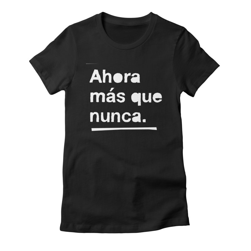 Ahora más que nunca. Women's T-Shirt by Punk Rock Girls Like Us