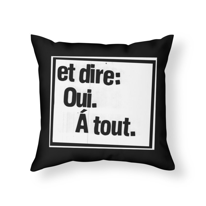And say: Yes.  To everything. Home Throw Pillow by Punk Rock Girls Like Us