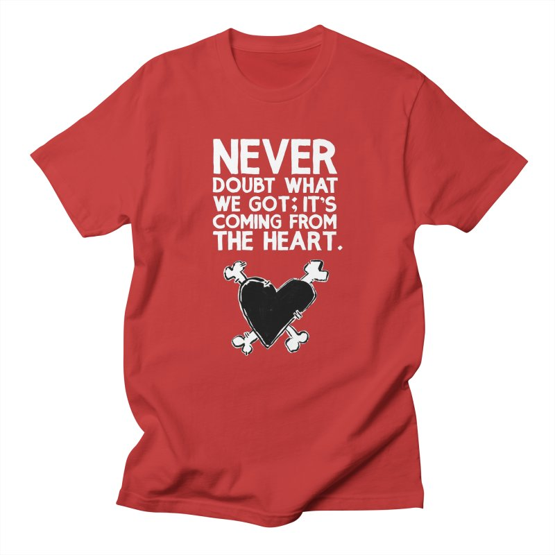 Never Doubt What We Got; It's Coming From The Heart Men's T-Shirt by Punk Rock Girls Like Us
