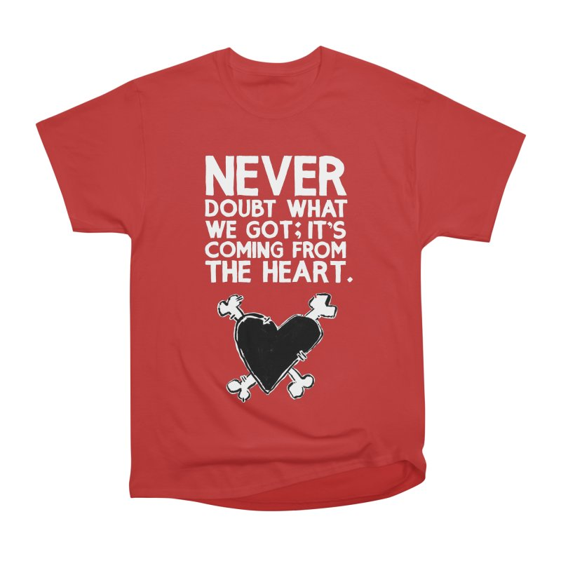 Never Doubt What We Got; It's Coming From The Heart Women's Heavyweight Unisex T-Shirt by Punk Rock Girls Like Us
