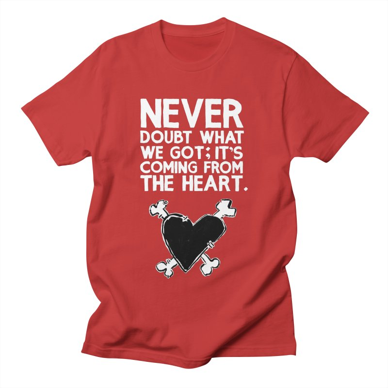 Never Doubt What We Got; It's Coming From The Heart Men's Regular T-Shirt by Punk Rock Girls Like Us
