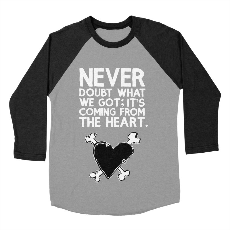 Never Doubt What We Got; It's Coming From The Heart Women's Baseball Triblend Longsleeve T-Shirt by Punk Rock Girls Like Us