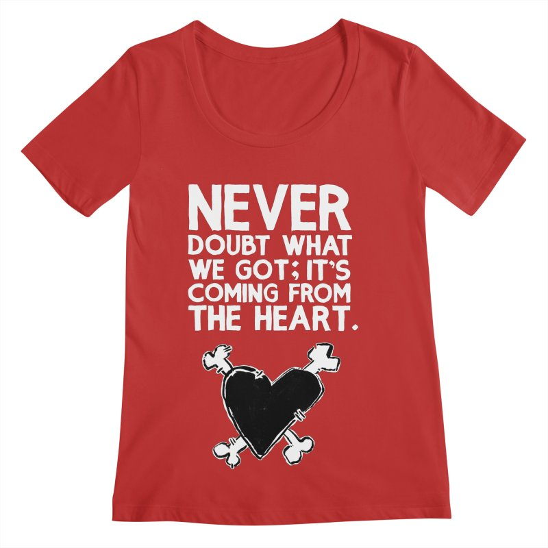 Never Doubt What We Got; It's Coming From The Heart Women's Regular Scoop Neck by Punk Rock Girls Like Us